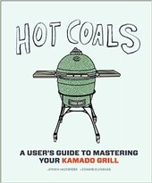 Hot Coals - A User's Guide To Mastering Your Kamado Grill
