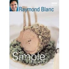 Simple French Cookery - Raymond Blanc